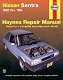 Datsun, Nissan Sentra, 1982-1994, John Haynes and Haynes Publications Staff, 1563921502