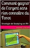 Comment gagner de l'argent sans rien connaître du Forex: Stratégie de Scalping en M1 (French Edition)