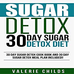 30 Day Sugar Detox Diet: Cook Book and Meal Plan