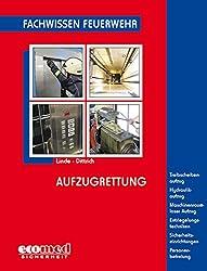 Aufzugrettung: Treibscheibenaufzug - Hydraulikaufzug - Maschinenraumloser Aufzug - Entriegelungstechniken - Sicherheitseinrichtungen - Personenbefreiung (Fachwissen Feuerwehr)
