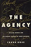 img - for The Agency: William Morris and the Hidden History of Show Business book / textbook / text book