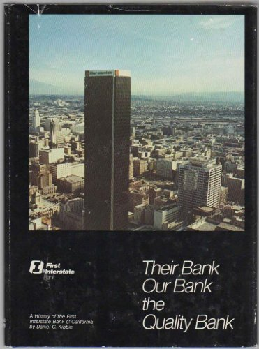 Their Bank  Our Bank  The Quality Bank  A History Of The First Interstate Bank Of California