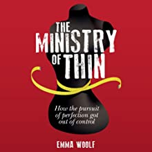 The Ministry of Thin: How Our Obsession with Weight Loss Got Out of Control Audiobook by Emma Woolf Narrated by Emma Woolf