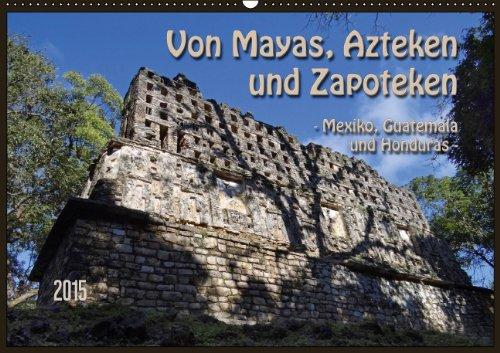 von-mayas-azteken-und-zapoteken-mexiko-guatemala-und-honduras-wandkalender-2015-din-a2-quer-hier-ein-kleiner-auszug-der-hochkulturen-aus-dem-und-honduras-monatskalender-14-seiten