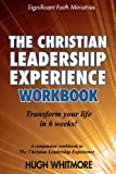 The Christian Leadership Experience Workbook, Hugh Whitmore, 0984831428