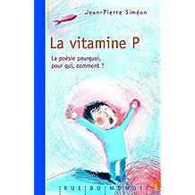 Vitamine P (La): Poésie, pourquoi, pour qui, comment?