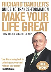 Richard Bandler's Guide to Trance-Formation: Make Your Life Great.