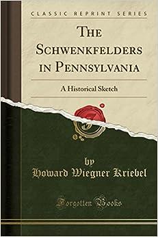 The Schwenkfelders in Pennsylvania: A Historical Sketch (Classic Reprint)