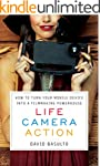 Life. Camera. Action.: How to Turn Yo...