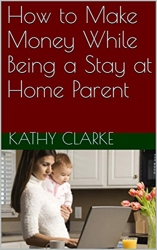 How to Make Money While Being a Stay at Home Parent
