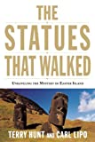 img - for The Statues that Walked: Unraveling the Mystery of Easter Island by Terry Hunt (2012-10-30) book / textbook / text book