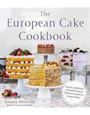 European Cake Cookbook, The: Discover a New World of Decadence from the Celebrated Traditions of European Baking
