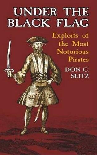 Read Online Under the Black Flag: Exploits of the Most Notorious Pirates (Dover Maritime) PDF