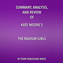 Summary, Analysis, and Review of Kate Moore's 'The Radium Girls: The Dark Story of America's Shining Women' | Livre audio Auteur(s) :  Start Publishing Notes Narrateur(s) : Michael Gilboe