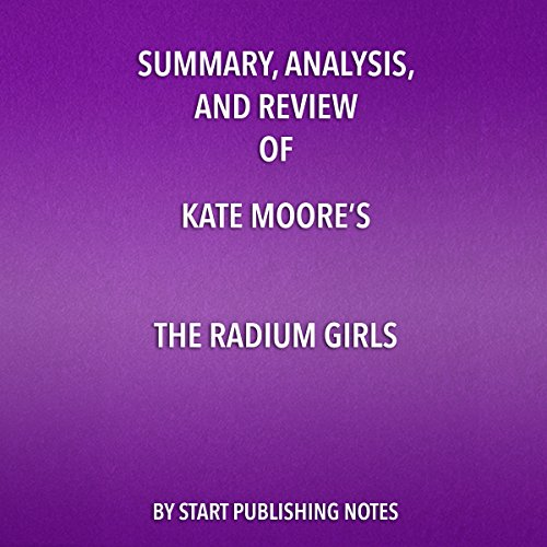 Summary, Analysis, and Review of Kate Moore's 'The Radium Girls: The Dark Story of America's Shining Women' pdf epub download ebook