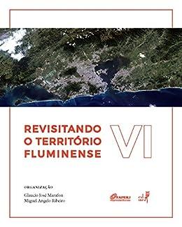 Revisitando o território fluminense, VI por [Marafon, Glaucio José, Ribeiro, Miguel Angelo]