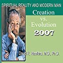 Spiritual Reality and Modern Man: Creation vs. Evolution Speech by David R. Hawkins Narrated by David R. Hawkins
