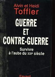 Guerre et contre-guerre : Survivre à l'aube du XXIe siècle par Alvin Toffler