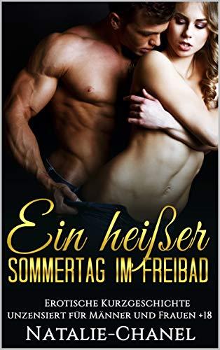 Ein heißer Sommertag im Freibad: Erotische Kurzgeschichte unzensiert für Männer und Frauen +18 (German Edition) (Frauen, Chanel)