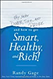 Why You're Dumb, Sick, and Broke... and How to Get Smart, Healthy, and Rich!, Randy Gage, 111854868X