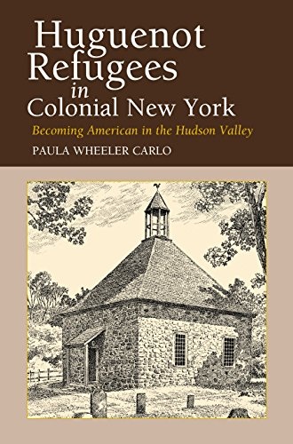 Huguenot Refugees in Colonial New York: Becoming American in the Hudson Valley