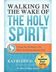 WALKING IN THE WAKE OF THE HOLY SPIRIT: Living an Ordinary Life with an Extraordinary God!