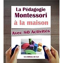 Le Manuel de la Pédagogie Montessori à la Maison. Explications, Conseils et 80 activités proposées. (French Edition)