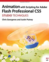Animation with Scripting for Adobe Flash Professional CS5 Studio Techniques Front Cover
