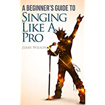 A Beginner's Guide To Singing Like A Pro
