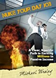 Nuke Your Day Job: A Clear, Specific Path to Making Millions in Passive Income