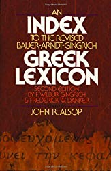 Greek Lexicon: Index: An Index to the Revised Bauer-Arndt-Gingrich Greek Lexicon