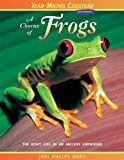 img - for A Chorus of Frogs: The Risky Life of an Ancient Amphibian (Jean-Michel Cousteau Presents) book / textbook / text book