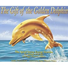 The Gift of the Golden Dolphin: The Spiral Sweep Energy Excercise by Peggy Phoenix Dubro (2008-06-01)