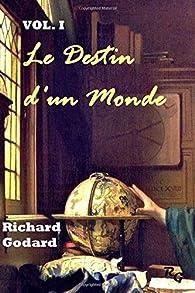 Le Destin d'un Monde, tome 1 : Les temps changent par Richard Godard