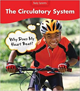 Book The Circulatory System: Why Does My Heart Beat? (Body Systems)