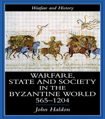 Warfare, State And Society In The Byzantine World 565-1204 (Warfare and History)