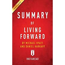 Summary of Living Forward: By Michael Hyatt and Daniel Harkavy - Includes Analysis