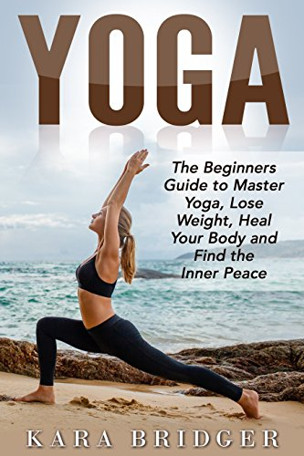 Yoga: Yoga for beginners: The Guide to Master Yoga, Lose ...