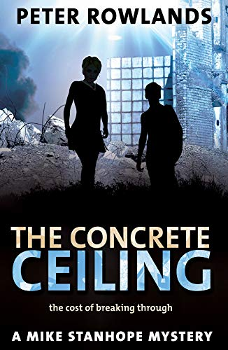 The Concrete Ceiling: The cost of breaking through (Mike Stanhope Mysteries  Book 4)
