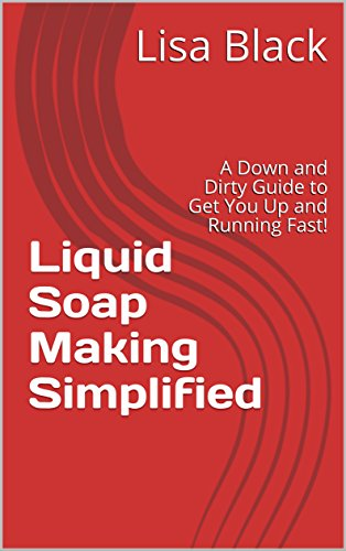 liquid-soap-making-simplified-a-down-and-dirty-guide-to-get-you-up-and-running-fast-book-1