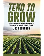 Tend to Grow: How Tips from the Farm can Help you Grow as a Coach and a Leader