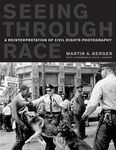 Seeing through Race: A Reinterpretation of Civil Rights Photography