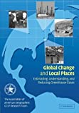 img - for Global Change and Local Places: Estimating, Understanding, and Reducing Greenhouse Gases by Association of American Geographers GCLP Research Team (2010-06-24) book / textbook / text book