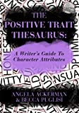 The Positive Trait Thesaurus: A Writer's Guide to Character Attributes by Ackerman. Angela ( 2013 ) Paperback
