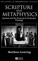 Scripture and Metaphysics: Aquinas and the Renewal of Trinitarian Theology (Challenges in Contemporary Theology)