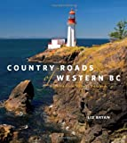 Country Roads of Western BC: From the Fraser Valley to the Islands