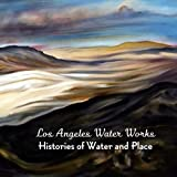 Los Angeles Water Works: Histories of Water and Place