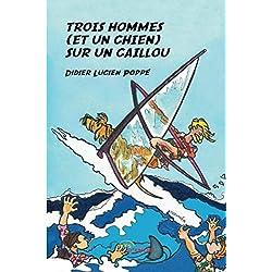 Trois hommes (et un chien) sur un caillou (French Edition)