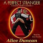 A Perfect Stranger: Titanic, Book 1   Alice Duncan