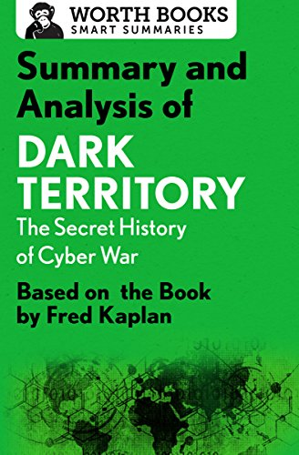 Summary and Analysis of Dark Territory: The Secret History of Cyber War: Based on the Book by Fred Kaplan (Smart Summaries)